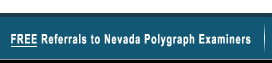 Free Referrals to Nevada Polygraph Examiners